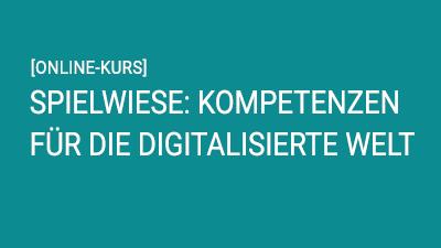 Spielwiese: Kompetenzen für die digitalisierte Welt