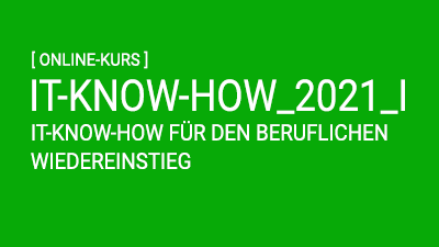 IT KNOW-HOW für den beruflichen Wiedereinstieg 2021_I