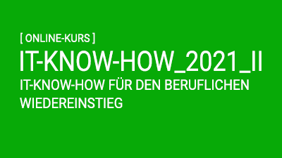 IT KNOW-HOW für den beruflichen Wiedereinstieg 2021_II